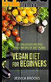 Vegan: Vegan Diet For Beginners: 150 Delicious Recipes And 8 Weeks Of Diet Plans (Vegan Diet, Vegan Cookbook, Vegan Recipes, Vegan Slow Cooker, Raw Vegan, Vegetarian, Smoothies)