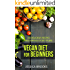 Vegan: Vegan Diet For Beginners: 150 Delicious Recipes And 8 Weeks Of Diet Plans (Vegan Diet, Vegan Cookbook, Vegan Recipes, Vegan Slow Cooker, Raw Vegan, Vegetarian, Smoothies)