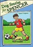 Dog Stories for Spencer, Robert Leighton, 1604629649