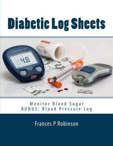 Diabetic Log Sheets: Monitor Blood Sugar and Blood Pressure on the Diabetic Log Sheets. BONUS Blood Pressure section. Monitor two vital signs in one book.
