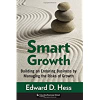 Smart Growth: Building an Enduring Business by Managing the Risks of Growth