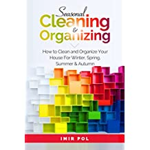 Seasonal Cleaning and Organizing: How to Clean and Organize Your House For winter, spring, summer and autumn