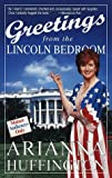 Greetings from the Lincoln Bedroom, Arianna S. Huffington, 0609802690