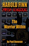 Harold Finn - Ninja Warrior the Warrior Within, Paul Donovan, 1461108055