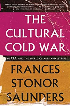The Cultural Cold War: The CIA and the World of Arts and Letters by [Saunders, Frances Stonor]