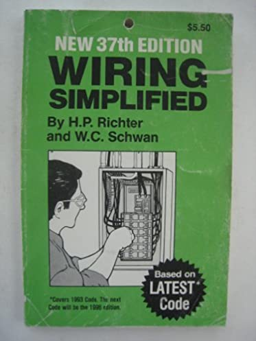 wiring simplified h p richter w creighton schwan 9780960329458 rh amazon com NEC Wiring Code Home Electrical Wiring Simplified