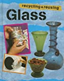 Glass (Recycling and Re-using Materials)
