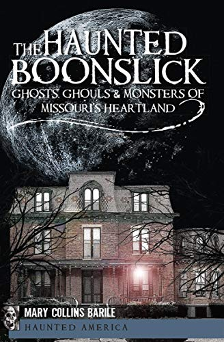 The Haunted Boonslick: Ghosts, Ghouls & Monsters of Missouri's Heartland (Haunted America)