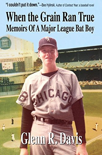 When The Grain Ran True: Memoirs of a Major League Bat Boy
