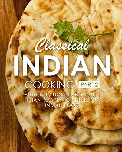 Classical Indian Cooking 2: Authentic North and South Indian Recipes for Delicious Indian Food (2nd Edition) by BookSumo Press