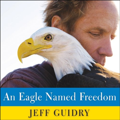 An Eagle Named Freedom: My True Story of a Remarkable Friendship by Tantor Audio