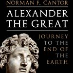 Alexander the Great: Journey to the End of the Earth | Norman F. Cantor