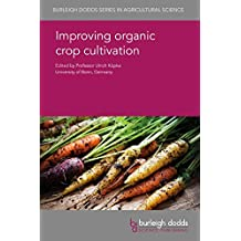 Improving organic crop cultivation (Burleigh Dodds Series in Agricultural Science Book 47)