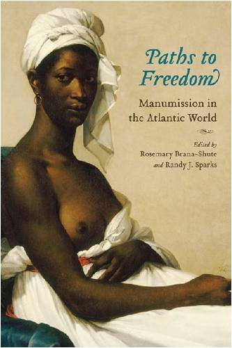 Books : Paths to Freedom: Manumission in the Atlantic World (Carolina Lowcountry and the Atlantic World)
