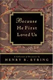 Because He First Loved Us, Henry B. Eyring, 159038637X