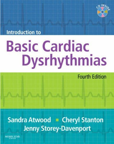 By Sandra Atwood RN BA, Cheryl Stanton RN, Jenny Storey Davenport RN BSN BC: Introduction to Basic Cardiac Dysrhythmias Fourth (4th) Edition