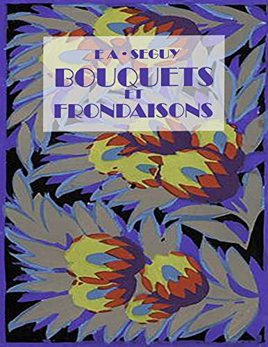 E. A. Seguy - Bouquets et Frondaisons: Images Remastered by David Weekley (French Edition)