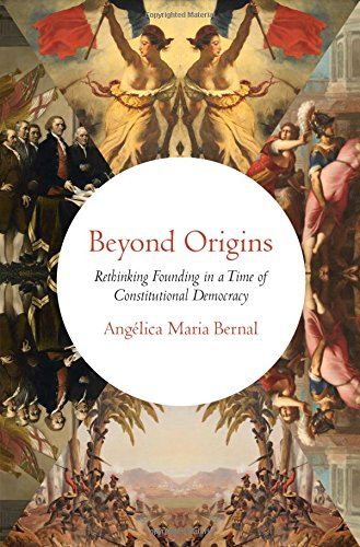 Beyond Origins: Rethinking Founding in a Time of Constitutional Democracy