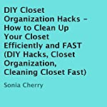 DIY Closet Organization Hacks: How to Clean Up Your Closet Efficiently and FAST | Sonia Cherry