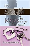 In Search of the Keys... to a House That Love Built, Journey Williams, 1413758487