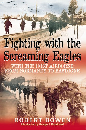 Fighting with the Screaming Eagles: With the 101st Airborne from Normandy to Bastogne ()