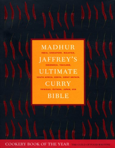 Curry Cookbook - Madhur Jaffrey's Ultimate Curry Bible: India, Singapore, Malaysia, Indonesia, Thailand, South Africa, Kenya, Great Britain, Trinidad, Guyana, Japan, U