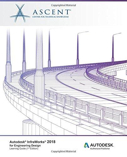 Autodesk InfraWorks 2018 for Engineering Design: Autodesk Authorized Publisher