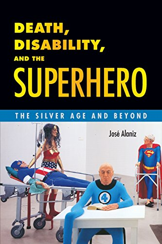 (Death, Disability, and the Superhero: The Silver Age and Beyond)
