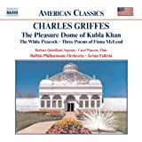 Charles Griffes: The Pleasure Dome of Kubla Khan/The White Peacock/Three Poems of Fiona McLeod