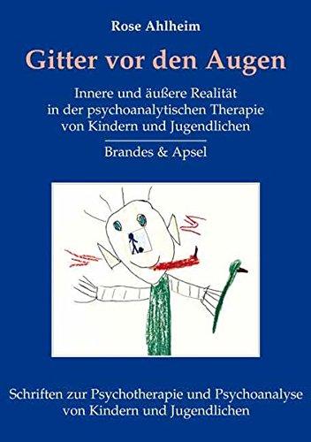 Gitter vor den Augen: Innere und äußere Realität in der psychoanalytischen Therapie von Kindern und Jugendlichen (Schriften zur Psychotherapie und Psychoanalyse von Kindern und Jugendlichen)