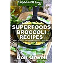 Superfoods Broccoli Recipes: Over 30 Quick & Easy Gluten Free Low Cholesterol Whole Foods Recipes full of Antioxidants & Phytochemicals (Natural Weight Loss Transformation Book 119)