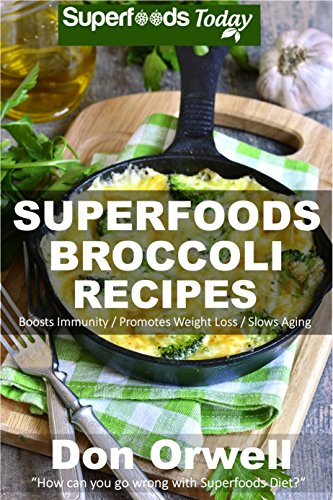 Superfoods Broccoli Recipes: Over 30 Quick & Easy Gluten Free Low Cholesterol Whole Foods Recipes full of Antioxidants & Phytochemicals (Natural Weight Loss Transformation Book 119) by [Orwell, Don]
