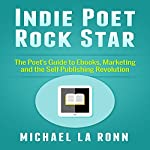 Indie Poet Rock Star: The Poet's Guide to Ebooks, Marketing and the Self-Publishing Revolution | Michael La Ronn