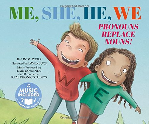 Me, She, He, We: Pronouns Replace Nouns! (Read, Sing, Learn: Songs about the Parts of Speech)
