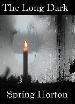 The Long Dark by [Horton, Spring]