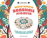 Super Simple Seashell Projects: Fun and Easy Crafts Inspired by Nature