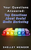 Your Questions Answered: Top Questions About Social Media Marketing