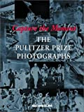 Capture the Moment: The Pulitzer Prize Photographs
