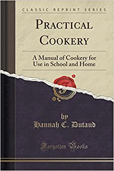 Practical Cookery: A Manual of Cookery for Use in School and Home (Classic Reprint)