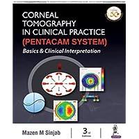 Corneal Tomography in Clinical Practice (Pentacam System): Basics & Clinical Interpretation