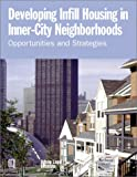 img - for Developing Infill Housing in Inner-City Neighborhoods: Opportunities & Strategies book / textbook / text book