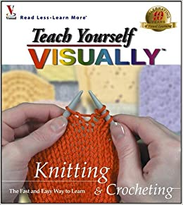 Teach Yourself Visually Knitting And Crocheting Teach Yourself