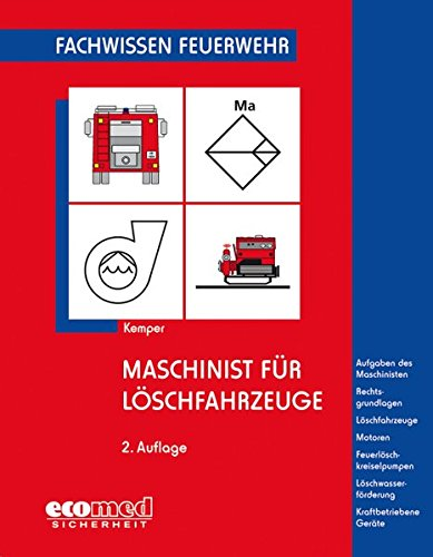 Maschinist für Löschfahrzeuge: Aufgaben des Maschinisten - Rechtsgrundlagen - Löschfahrzeuge - Motoren - Feuerlöschkreiselpumpen - Löschwasserförderung - Kraftbetriebene Geräte (Fachwissen Feuerwehr)