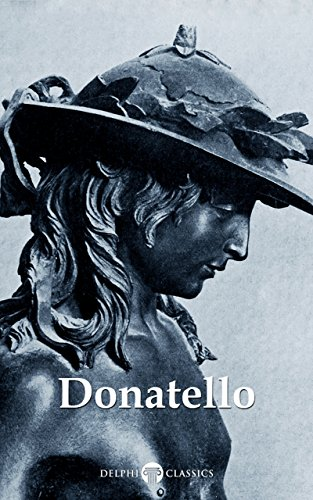 [Book] Delphi Complete Works of Donatello (Illustrated) (Delphi Masters of Art Book 44)<br />KINDLE