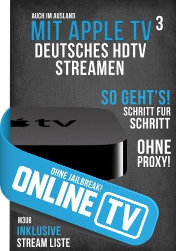 (Online TV - mit Apple TV 3 Deutsches HDTV Streamen ohne Jailbreak! (German Edition))