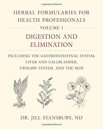 Herbal Formularies for Health Professionals, Volume 1: Digestion and Elimination, including the Gastrointestinal System, Liver and Gallbladder, Urinary System, and the Skin