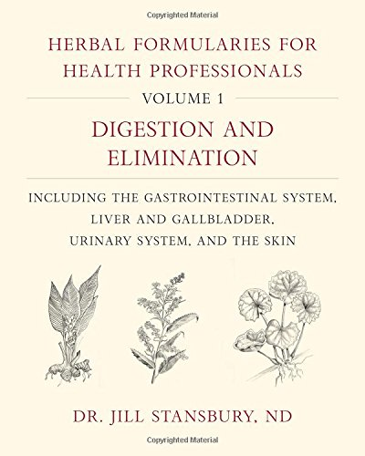 Herbal Formularies for Health Professionals, Volume 1: Digestion and Elimination, including the Gast