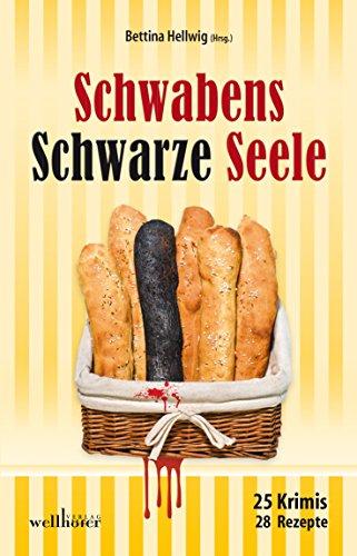 Schwabens Schwarze Seele: 25 Krimis, 28 Rezepte (German Edition) by Bettina Hellwig, Anita Konstandin, Peter Wark, Christian Sußner, Petra Naundorf, Ursula Schmid-Speer, Heidi Doll, Toni Feller, Sabrina Hellmann