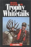 Advanced Strategies for Trophy Whitetails, David Morris, 1571571124