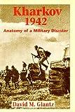 Kharkov 1942: Anatomy of a Military Disaster